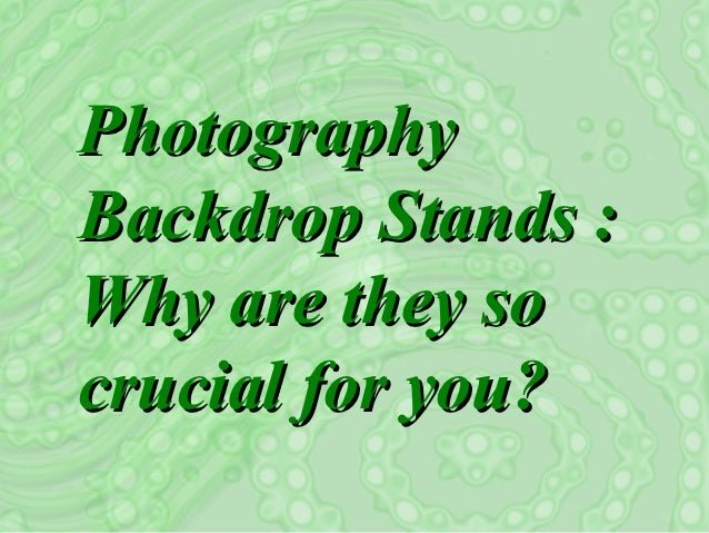 PhotographyBackdrop Stands :Why are they socrucial for you?