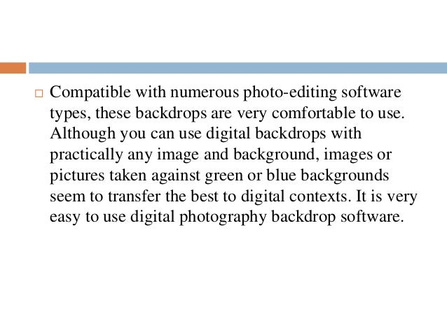  It is very easy to use digital photography backdrop software. Just open the image, using photo-editing software, onto th...