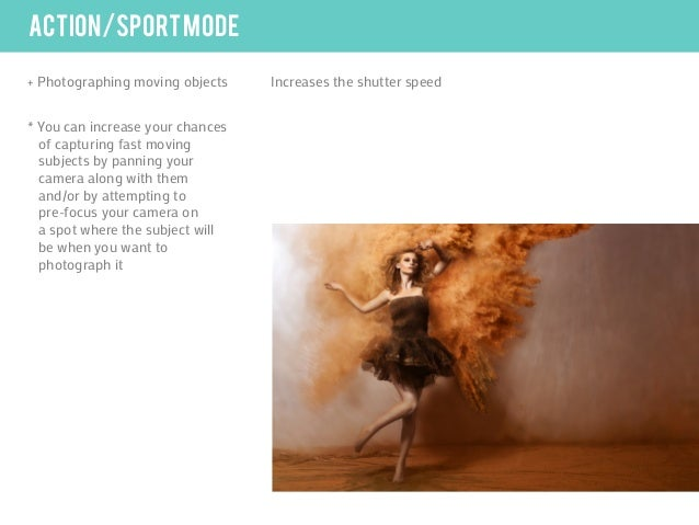 action/sport mode+ Photographing moving objects    Increases the shutter speed* You can increase your chances  of capturin...
