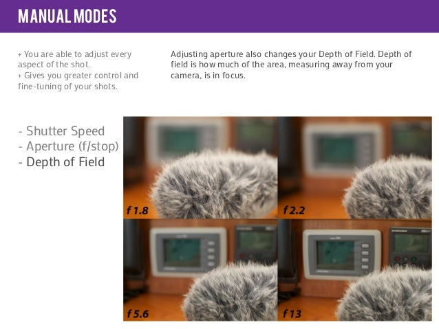 manual modes+ You are able to adjust every    Adjusting aperture also changes your Depth of Field. Depth ofaspect of the s...