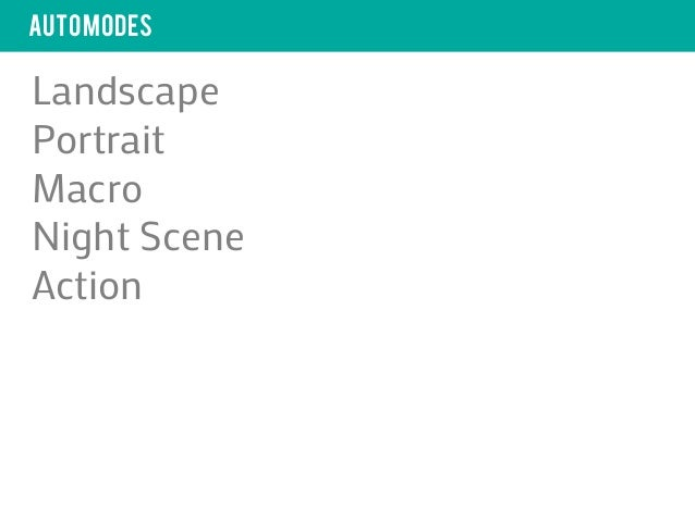 Auto modesLandscapePortraitMacroNight SceneAction