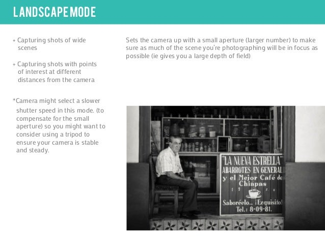 landscape mode+ Capturing shots of wide          Sets the camera up with a small aperture (larger number) to make  scenes ...
