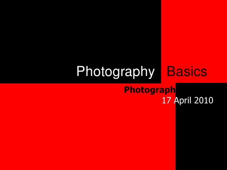 Photography Basics<br />Photography Outing17 April 2010<br />