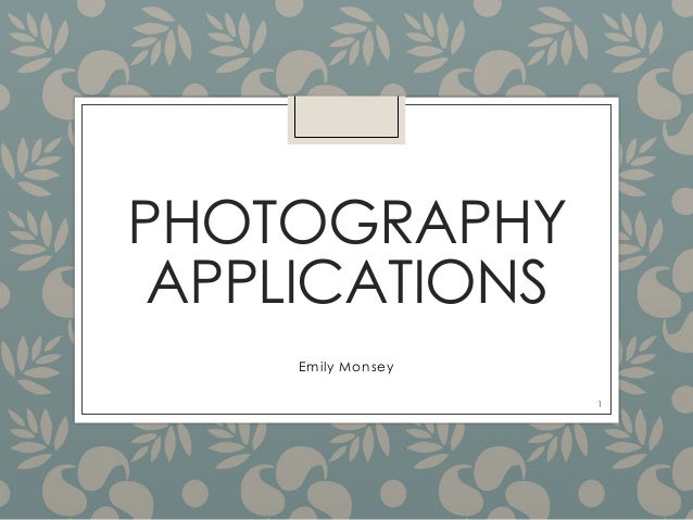 PHOTOGRAPHY APPLICATIONS Emily Monsey 1
