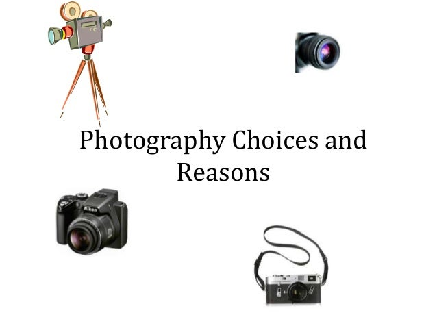 Photography Choices and Reasons