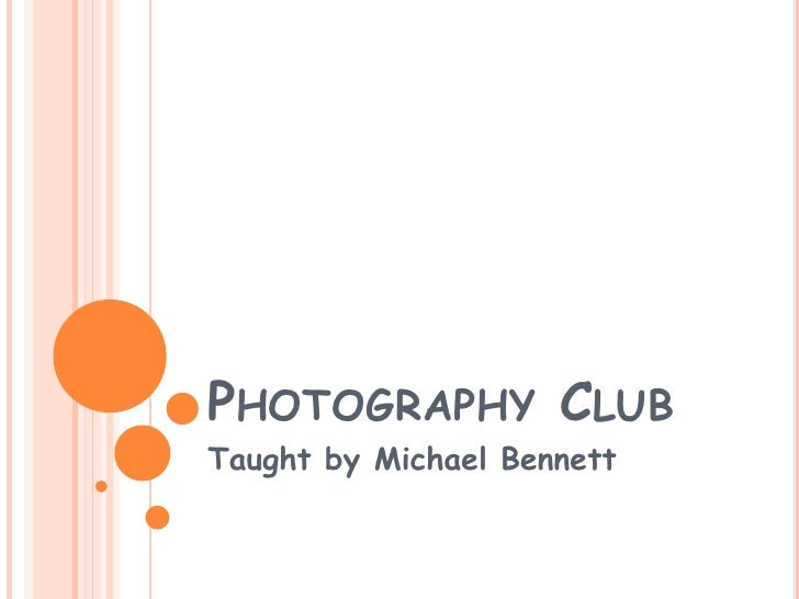 PHOTOGRAPHY CLUBTaught by Michael Bennett