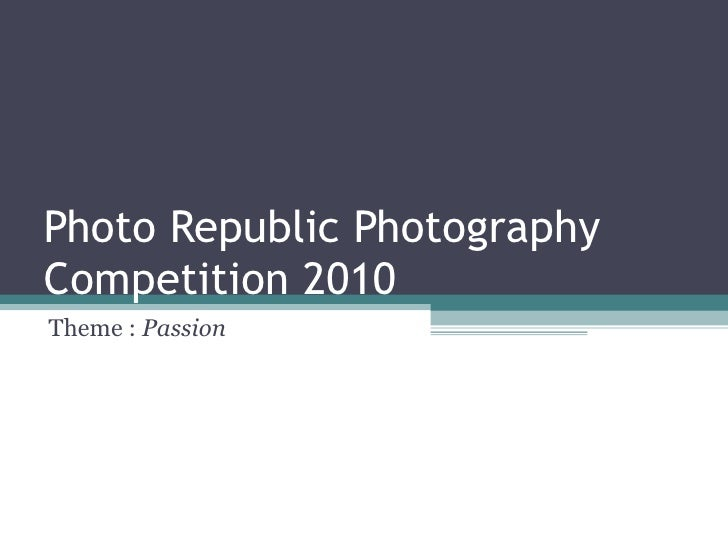 Photo Republic Photography Competition 2010 Theme :  Passion
