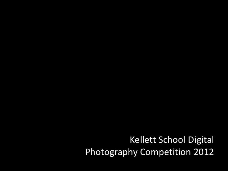 Kellett School DigitalPhotography Competition 2012