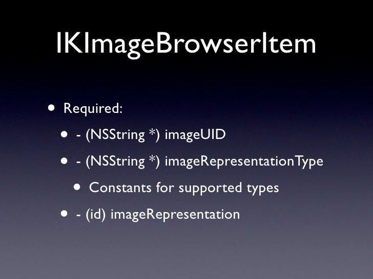 IKImageBrowserDataSource • Optional: • -numberOfGroupsInImageBrowser: • -(NSDictionary *)imageBrowser:groupAtIndex: