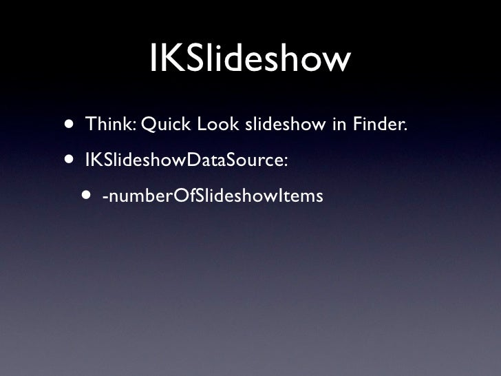 IKSlideshow items • No interface to implement, just return:  • NSImage  • NSString (a path)  • NSURL  • NSFileWrapper