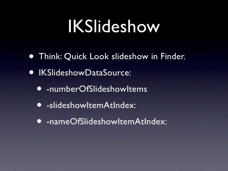 IKSlideshow items • No interface to implement, just return:  • NSImage  • NSString (a path)  • NSURL  • NSFileWrapper  • C...