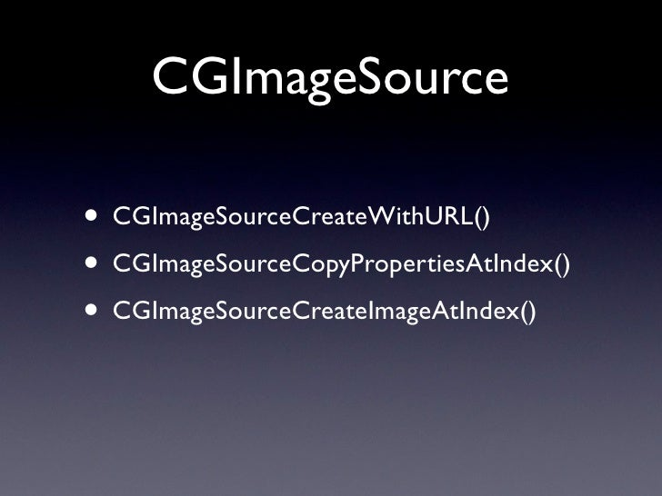GPS Keys • kCGImagePropertyGPSLatitude • kCGImagePropertyGPSLongitude • kCGImagePropertyGPSAltitude • kCGImagePropertyGPST...