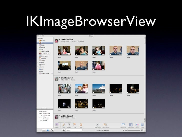 IKImageBrowserView      provides: • Fast, scalable, memory-efficient thumbnail   view. • Zooming • Selection