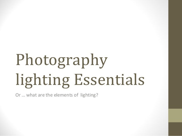 Photography lighting Essentials Or … what are the elements of lighting?