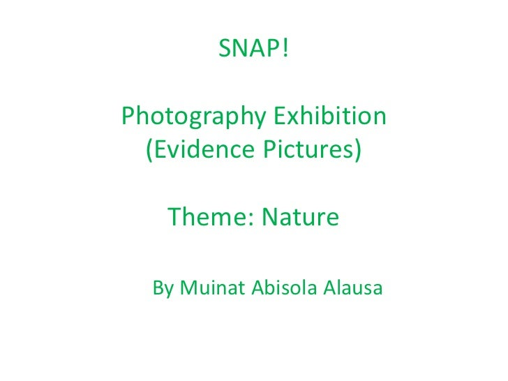 SNAP!Photography Exhibition(Evidence Pictures)Theme: Nature<br />By Muinat Abisola Alausa <br />