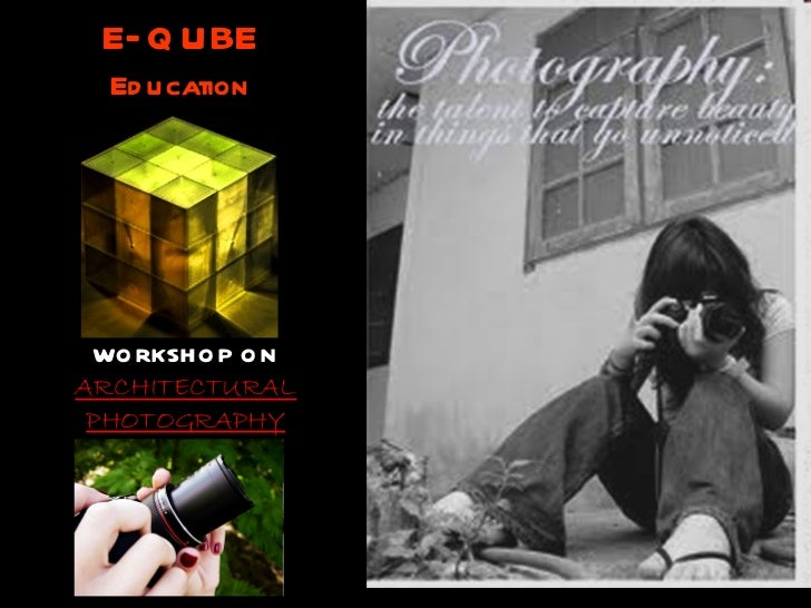 E–QUBE Education WORKSHOP ON ARCHITECTURAL PHOTOGRAPHY