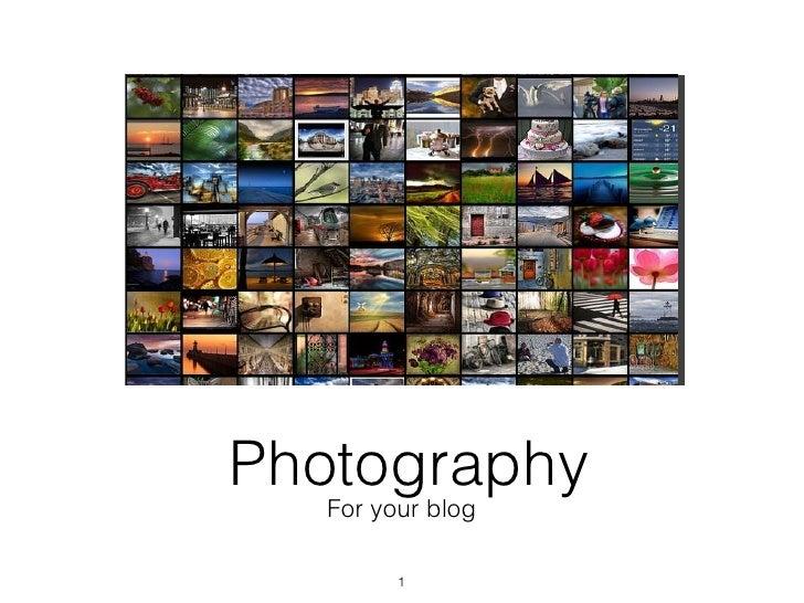 <ul><li>For your blog </li></ul>Photography