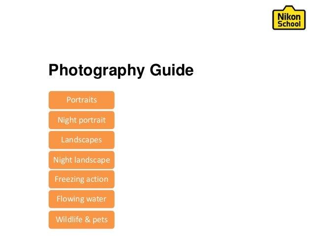 Photography Guide Portraits Night portrait Landscapes Night landscape Flowing water Freezing action Wildlife & pets