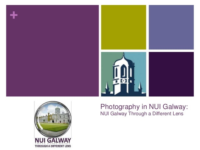 + Photography in NUI Galway: NUI Galway Through a Different Lens