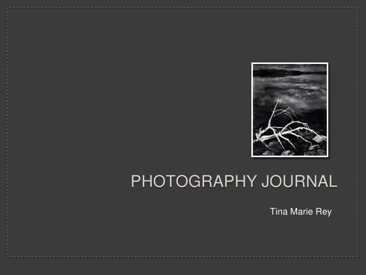 PHOTOGRAPHY JOURNAL             Tina Marie Rey