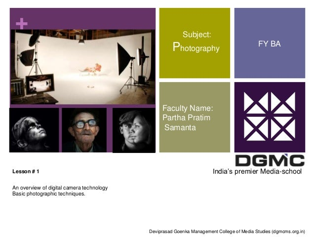 +  Lesson # 1  An overview of digital camera technology  Basic photographic techniques.  Subject:  Photography  Faculty Na...