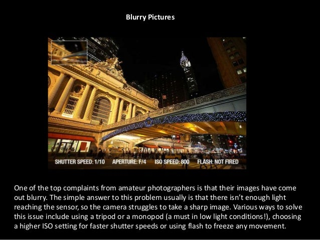 Blurry PicturesOne of the top complaints from amateur photographers is that their images have comeout blurry. The simple a...