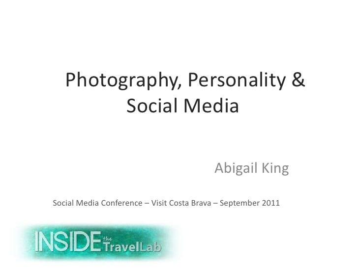 Photography, Personality &Social Media<br />Abigail King<br />Social Media Conference – Visit Costa Brava – September ...