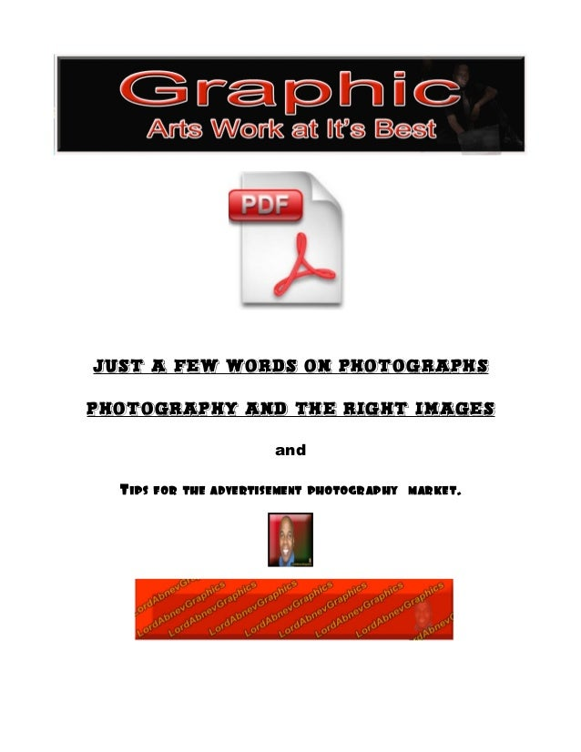 Just a Few words on photographs photography and the right images and Tips for the advertisement photography market.