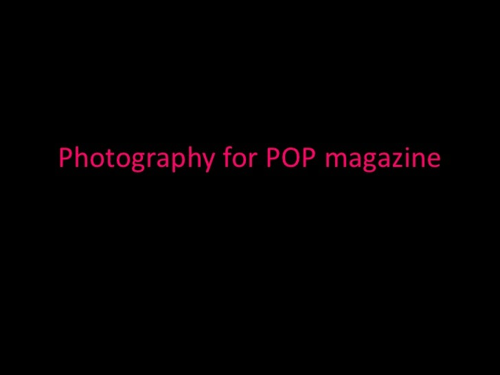 Photography for POP magazine<br />