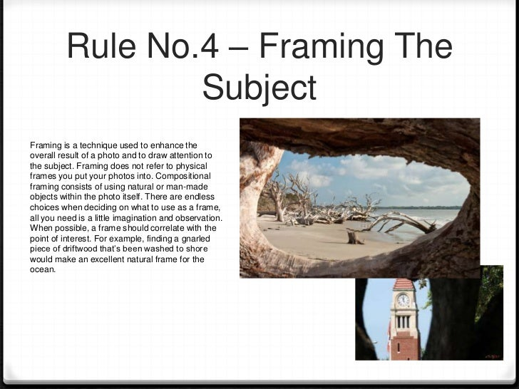 Rule No.5 – Unusual                 Angles/ViewpointsA view angle can be used to createcompelling composition to a photo. ...