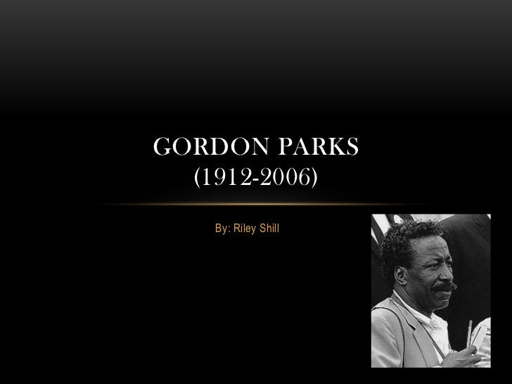 GORDON PARKS  (1912-2006)   By: Riley Shill