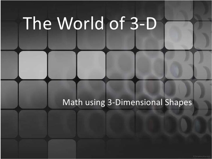 The World of 3-D<br />Math using 3-Dimensional Shapes<br />