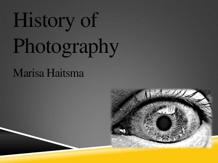 History ofPhotographyMarisa Haitsma