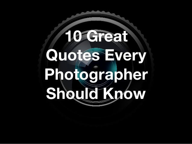 10 Great Quotes Every Photographer Should Know