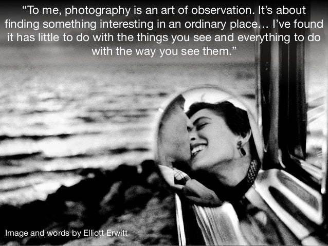 """""""To me, photography is an art of observation. It's about finding something interesting in an ordinary place… I've found it ..."""