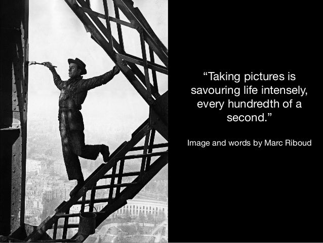 """""""Taking pictures is savouring life intensely, every hundredth of a second.""""  ! Image and words by Marc Riboud"""