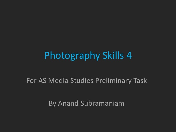 Photography Skills 4For AS Media Studies Preliminary Task      By Anand Subramaniam