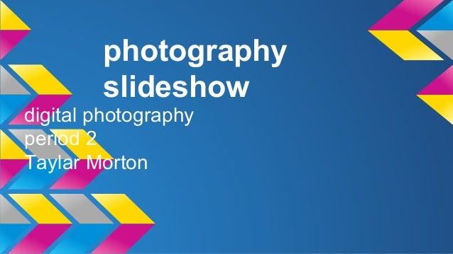 photography slideshow digital photography period 2 Taylar Morton