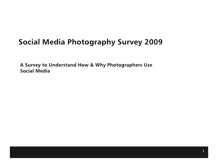 Social Media Photography Survey 2009  A Survey to Understand How & Why Photographers Use Social Media                     ...