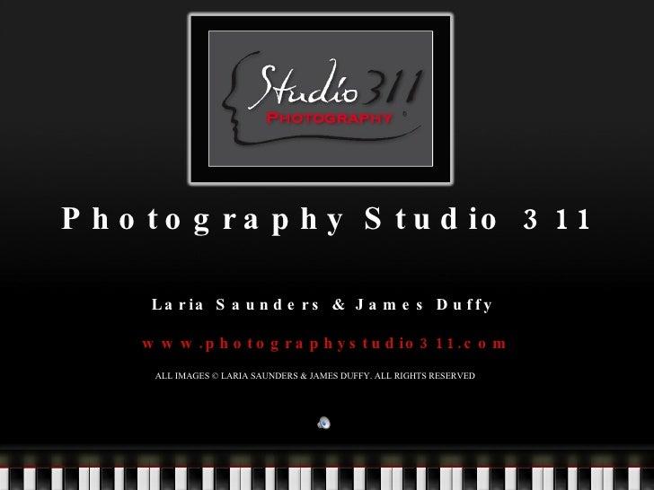 Photography Studio 311 Laria Saunders & James Duffy . www.photographystudio311.com ALL IMAGES © LARIA SAUNDERS & JAMES DUF...