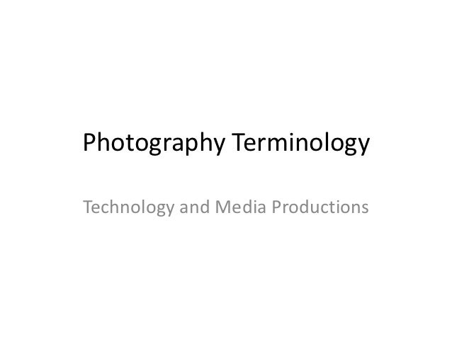 Photography TerminologyTechnology and Media Productions