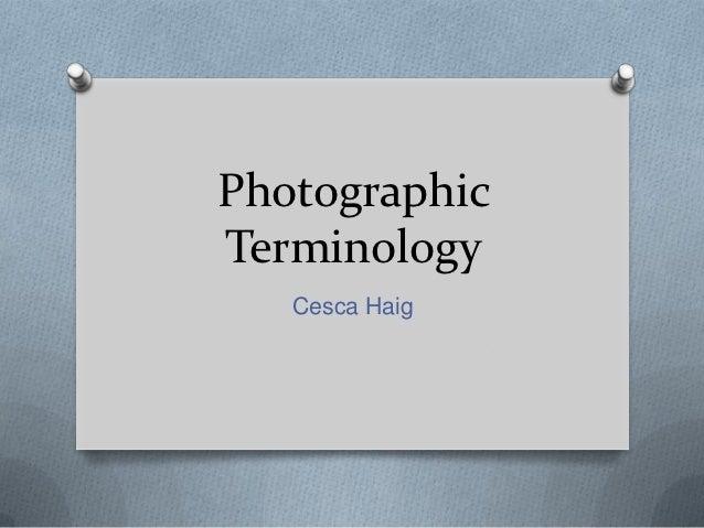 PhotographicTerminology   Cesca Haig