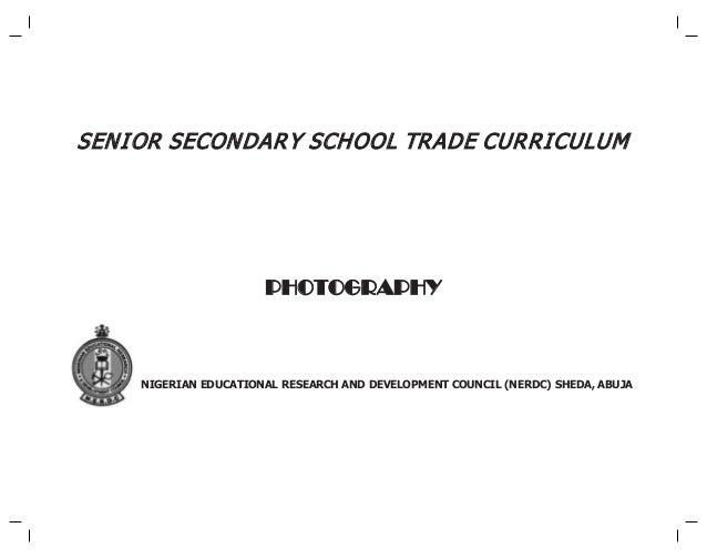 SENI OR SECONDAR Y SCHOOL TR ADE CURRI CULUM  PHOTOGRAPHY  NIGERIAN EDUCATIONAL RESEARCH AND DEVELOPMENT COUNCIL (NERDC) S...