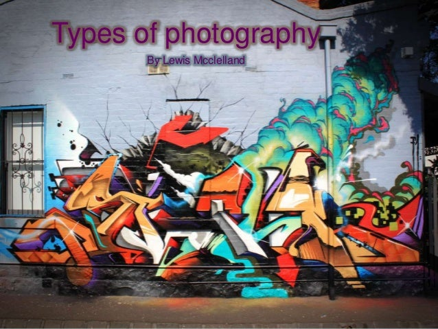 Types of photography By Lewis Mcclelland