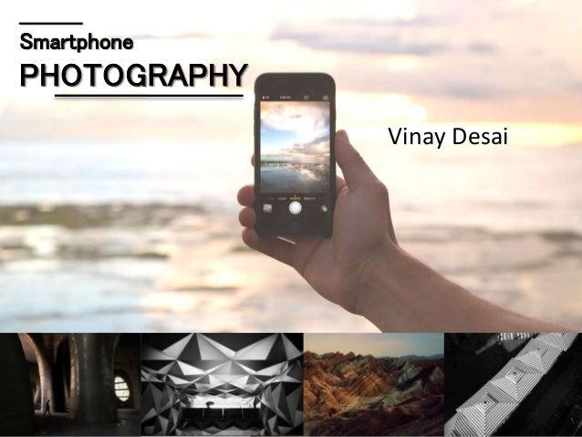 _________ Smartphone PHOTOGRAPHY Vinay Desai