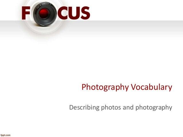 Photography Vocabulary Describing photos and photography
