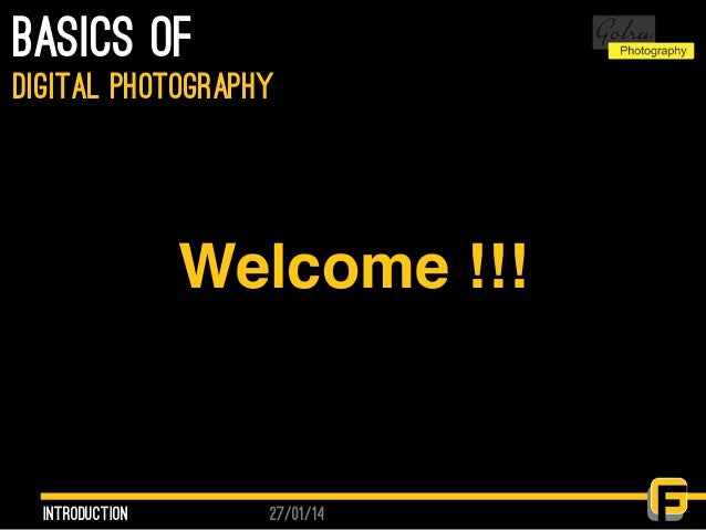 27/01/14 basics of introduction digital photography Welcome !!!