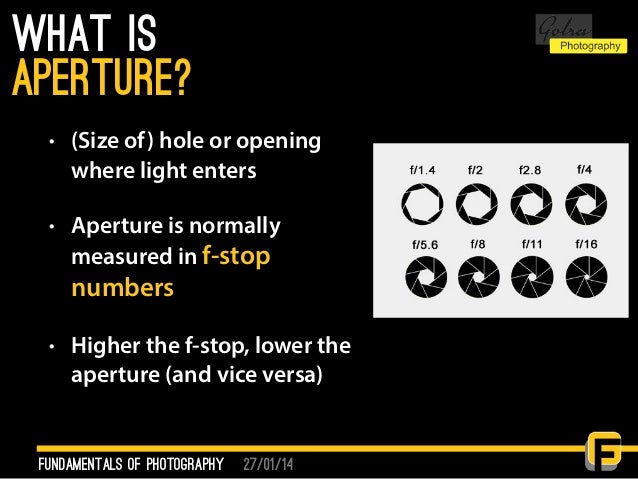 27/01/14 What is • (Size of) hole or opening where light enters • Aperture is normally measured in f-stop numbers • Higher...