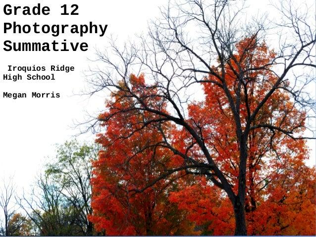 Grade 12 Photography Summative Iroquios Ridge High School Megan Morris