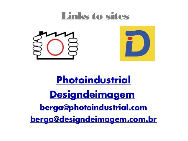 Links to sites  Photoindustrial Designdeimagem berga@photoindustrial.com berga@designdeimagem.com.br